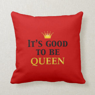 It's Good to be Queen! Throw Pillow