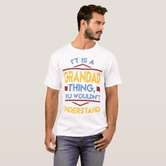 IT'S GRANDAD THING YOU WOULDN'T UNDERSTAND,GRANDAD T-Shirt
