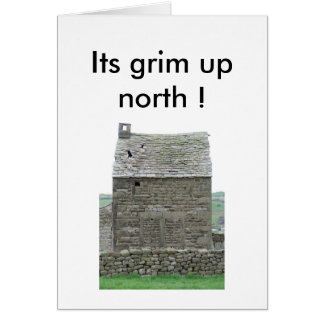 It's grim up north ! card