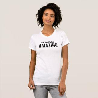 It's hard being Amazing T-Shirt