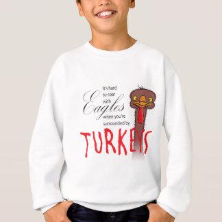 It's Hard To Soar With Eagles... Sweatshirt