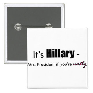It's Hillary - Mrs President if you're Nasty 15 Cm Square Badge