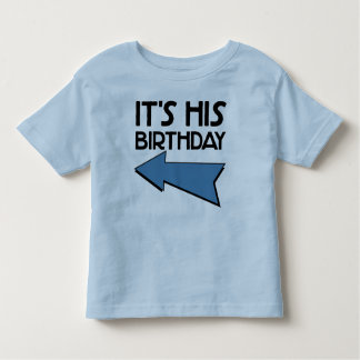IT'S HIS BIRTHDAY with Arrow Pointing RIGHT Toddler T-Shirt
