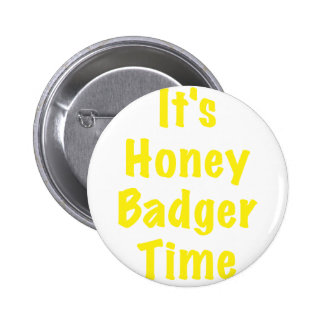 Its Honey Badger Time Button