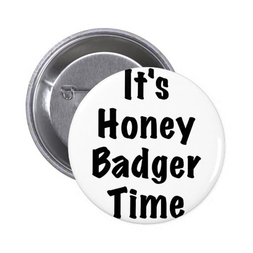 Its Honey Badger Time Pinback Button