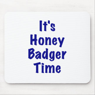 Its Honey Badger Time Mouse Pad