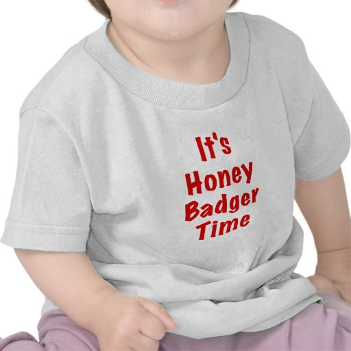 Its Honey Badger Time T-shirts