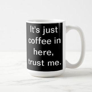 It's just coffee in here mug (Black)
