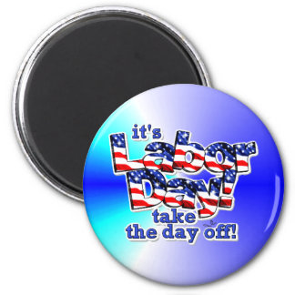 Its Labor Day Magnet