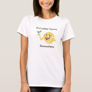 It's Ladies Tennis Somewhere T-Shirt