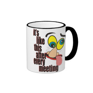 Its Like this after every meeting Coffee Mugs