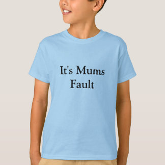 It's Mums Fault T-Shirt
