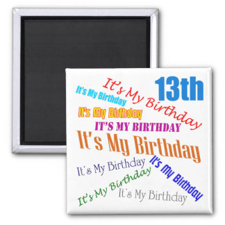 It's My 13th Birthday Gifts Square Magnet