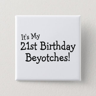 It's My 21st Birthday Beyotches 15 Cm Square Badge