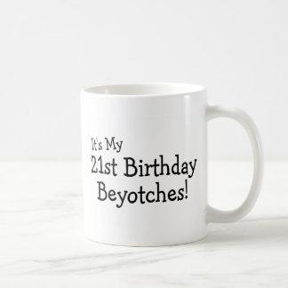Its My 21st Birthday Beyotches Basic White Mug