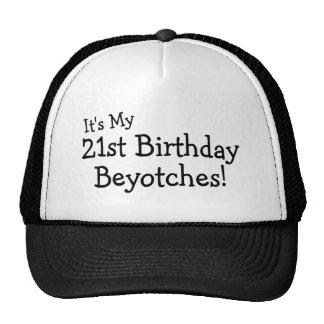 It's My 21st Birthday Beyotches Cap