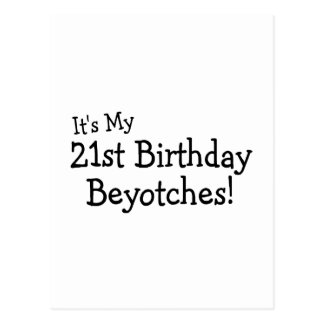 Its My 21st Birthday Beyotches Post Card