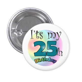It's my 25th Birthday 3 Cm Round Badge