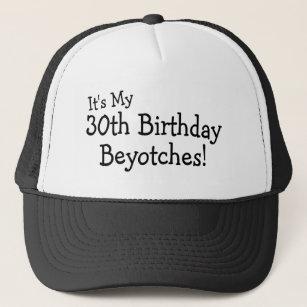 Its My 30th Birthday Beyotches Trucker Hat