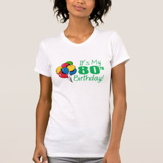 It's My 80th Birthday (Balloons) T Shirts