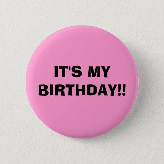 IT'S MY BIRTHDAY!! 6 CM ROUND BADGE
