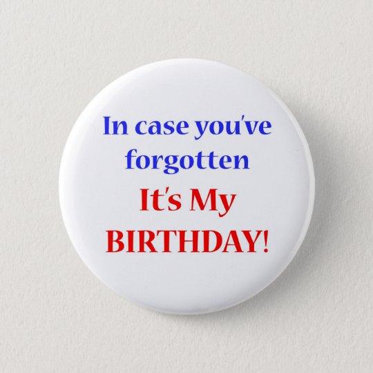 It's my birthday! 6 cm round badge