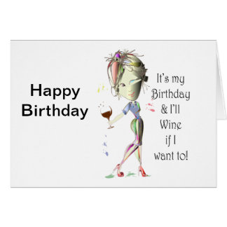 It's my Birthday and I'll Wine if I want to! Card