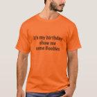 It's My Birthday Show Me Some Boooobies T-Shirt