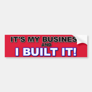 IT'S MY BUSINESS AND I BUILT IT BUMPER STICKER