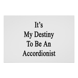 It's My Destiny To Be An Accordionist Posters