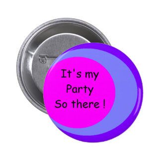 , It's my Party So there ! 6 Cm Round Badge