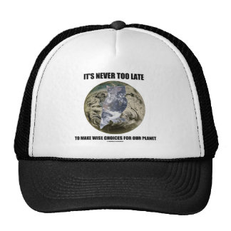 It's Never Too Late Make Wise Choices For Planet Mesh Hats