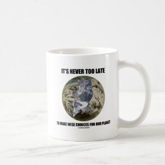 It's Never Too Late Make Wise Choices For Planet Mug