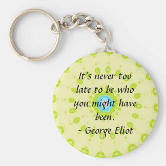 It's never too late to be who you might have been basic round button key ring