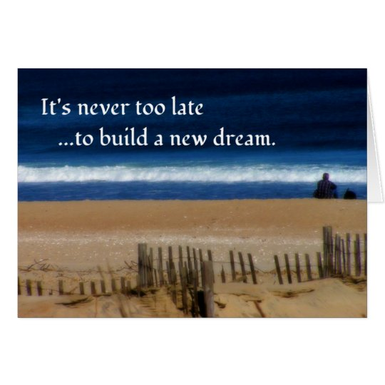 It's Never Too Late to Dream Card