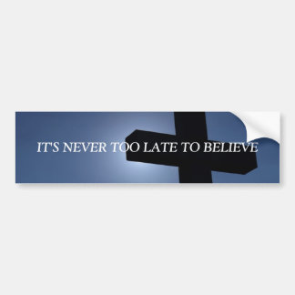 IT'S NEVER TOO LATE TO....RELIGIOUS BUMPER STICKER