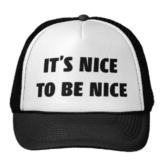 It's Nice To Be Nice Hat