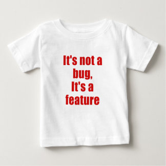 Its not a Bug Its a Feature Baby T-Shirt