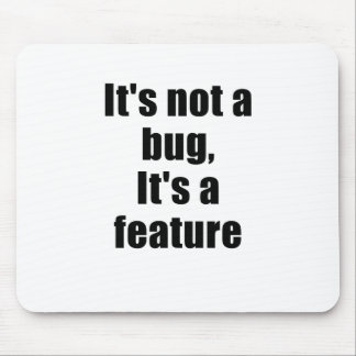 Its not a Bug Its a Feature Mouse Mat