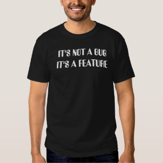 It's Not a Bug, It's a Feature Tees