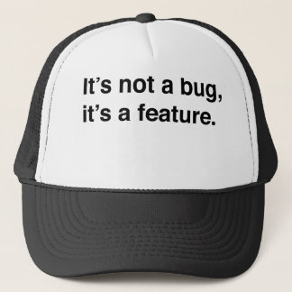 It's not a bug it's a feature trucker hat
