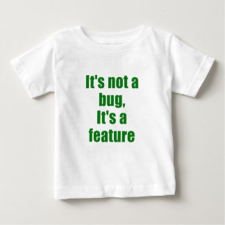 Its not a Bug Its a Feature T Shirts