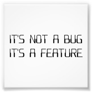 It's Not a Coding Bug It's a Programming Feature Photo Print