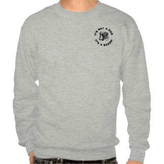 It's Not A Dog... It's a Boxer Pullover Sweatshirts