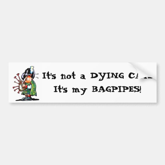 It's not a DYING CATIt's my BAGPIPES! Bumper