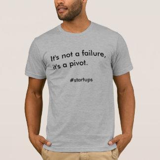 It's not a failure, it's a pivot. T-Shirt