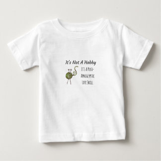 It's Not A Hobby Baby T-Shirt