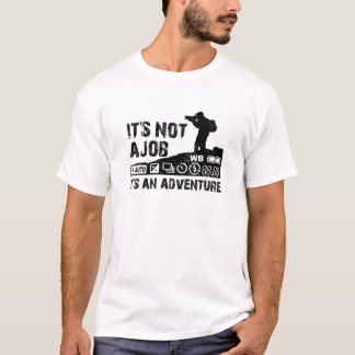 it's not a job it's an adventure T-Shirt