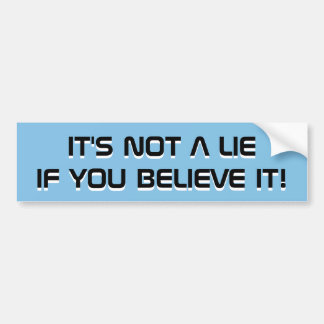 IT'S NOT A LIE IF YOU BELIEVE IT! STICKER
