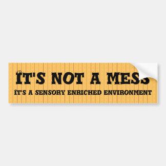 It's not a mess ... car bumper sticker
